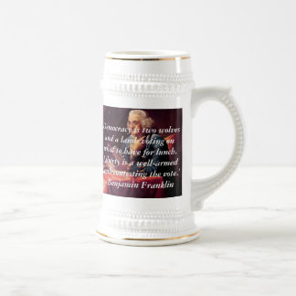 Benjamin Franklin, 'Democracy is two wolves and... Beer Stein