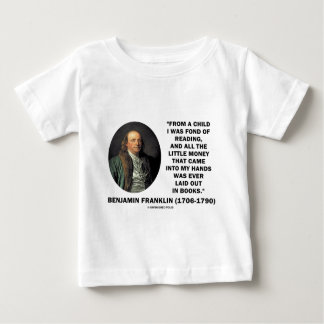 Benjamin Franklin Fond Of Reading Money Quote Baby T-Shirt