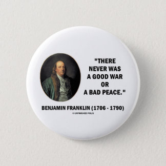 Benjamin Franklin Never Was Good War Or Bad Peace 2 Inch Round Button