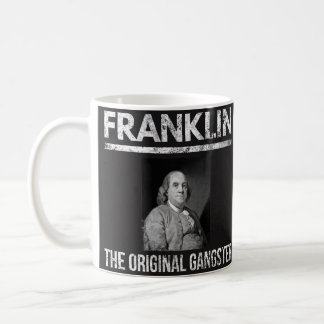 Benjamin Franklin Quotes Mug - Original Gangster