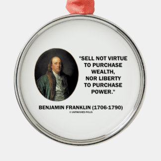 Benjamin Franklin Sell Not Virtue Nor Liberty Silver-Colored Round Ornament