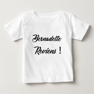 Bernadette return baby T-Shirt