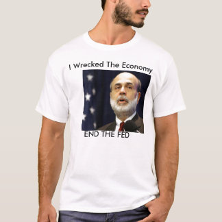 """Bernanke """"I wrescked the economy"""" T-Shirt"""