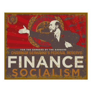 Bernanke s Finance Socialism Poster