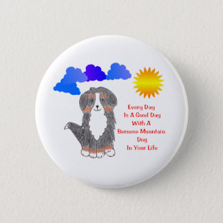 Bernese Mountain Dog Every Day Is A Good Day 2 Inch Round Button