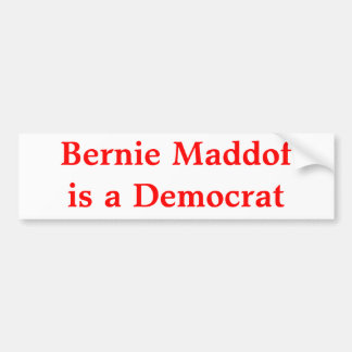 Bernie Maddof is a Democrat Bumper Sticker