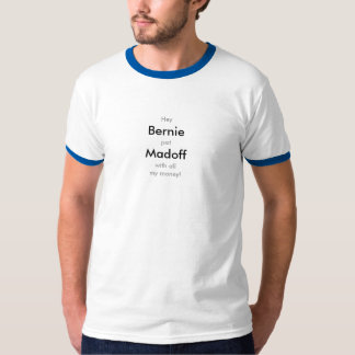Bernie Madoff with my money T Shirt T-shirt Tee