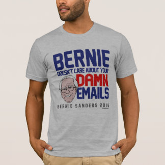 Bernie Sanders doesn't care about your emails T-Shirt