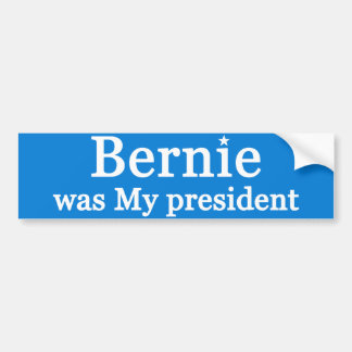 Bernie was My president Bumper Sticker