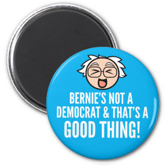 Bernie's Not a Democrat Good Thing Magnet