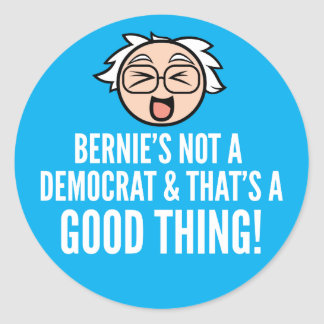 Bernie's Not a Democrat Good Thing Sticker