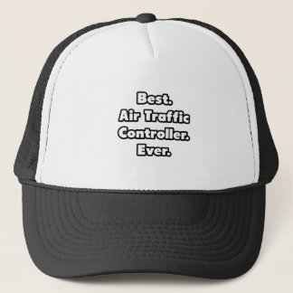 Best. Air Traffic Controller. Ever. Trucker Hat
