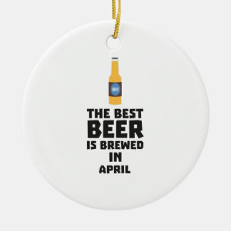 Best Beer is brewed in April Z86r8 Ceramic Ornament
