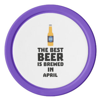 Best Beer is brewed in April Z86r8 Poker Chips