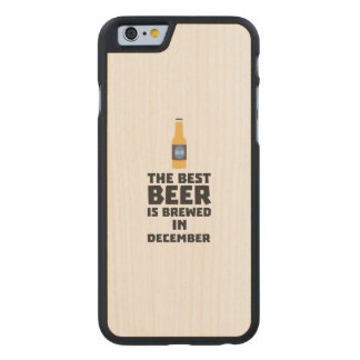 Best Beer is brewed in December Zfq4u Carved Maple iPhone 6 Case