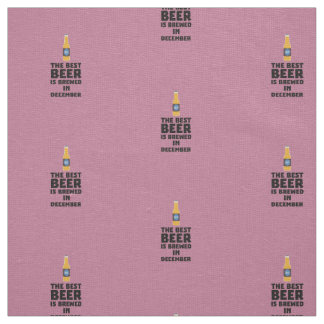 Best Beer is brewed in December Zfq4u Fabric