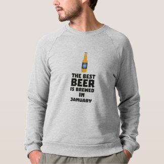 Best Beer is brewed in January Zxe8k Sweatshirt