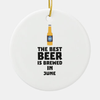 Best Beer is brewed in June Z1u77 Ceramic Ornament