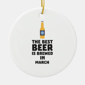 Best Beer is brewed in March Zp9fl Ceramic Ornament