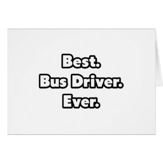 Best. Bus Driver. Ever. Greeting Card