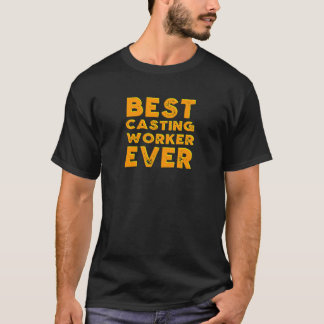 Best casting worker ever T-Shirt