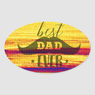 Best dad ever, Father's day, Best dad Oval Sticker