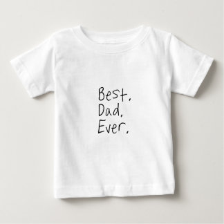 Best dad ever. Father's day gift Baby T-Shirt