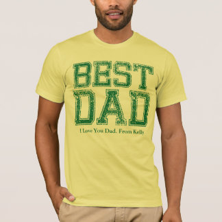 Best-Dad, I Love You Dad. From Kelly T-Shirt
