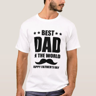 BEST DAD IN THE WORLD HAPPY FATHER'S DAY T-Shirt