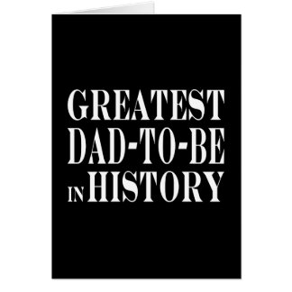 Best Dads to Be Greatest Dad to Be in History Card