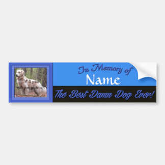 Best Dam Dog Ever - Memorial Bumper Sticker