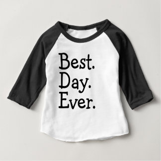 Best. Day. Ever. Baby T-Shirt