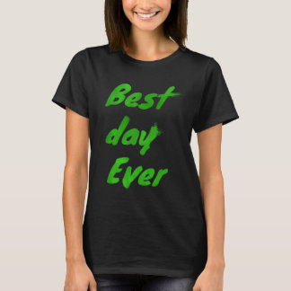 Best Day Ever in Green T-Shirt