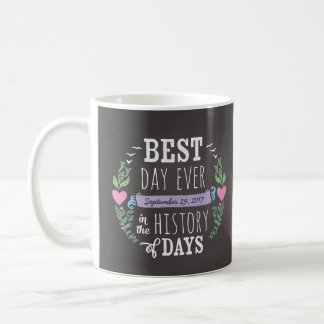 Best Day Ever in History, Chalkboard Wedding Date Coffee Mug