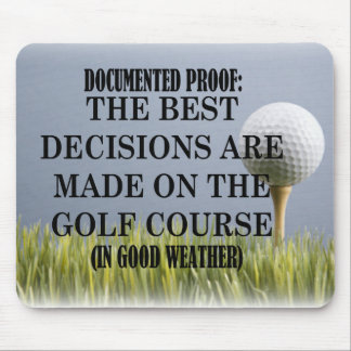 Best decisions are made on the golf course. mouse pad