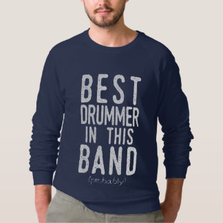 Best Drummer (probably) (wht) Sweatshirt