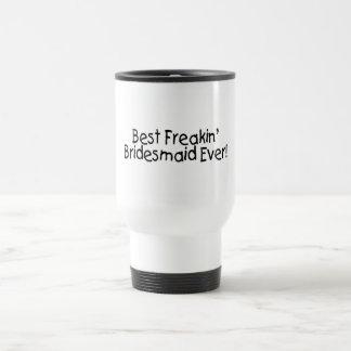 Best Freakin Bridesmaid Ever 15 Oz Stainless Steel Travel Mug