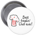 Best Freakin Chef Ever 4 Inch Round Button