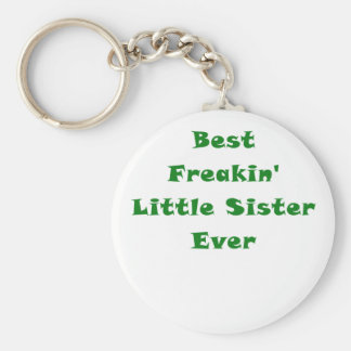 Best Freakin Little Sister Ever Key Chains