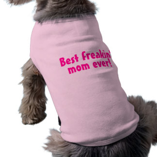 Best Freakin Mom Ever Pink Dog Shirt