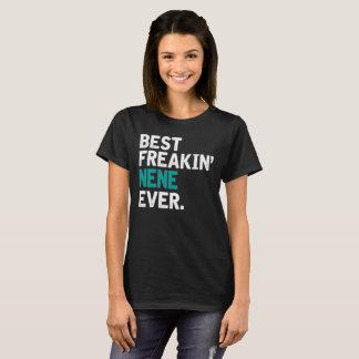 Best Freakin' Nene Ever. T-Shirt
