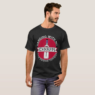 Best Friend Tonight Schnapps Drinker T-shirt