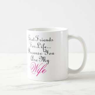 Best Friends For Life... Because You Are My Wife Classic White Coffee Mug