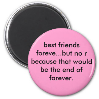 best friends foreve...but no r because that wou... 2 inch round magnet