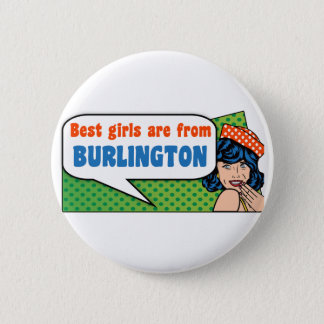 Best girls are from Burlington 2 Inch Round Button