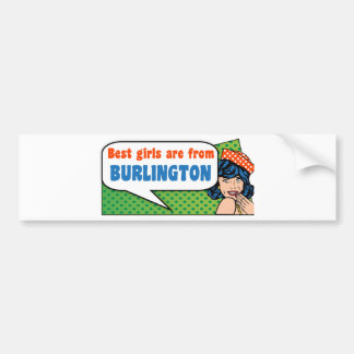 Best girls are from Burlington Bumper Sticker