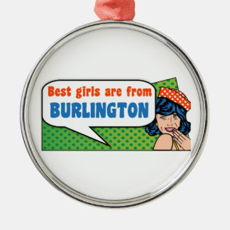 Best girls are from Burlington Metal Ornament