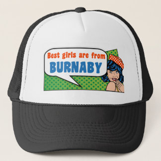 Best girls are from Burnaby Trucker Hat