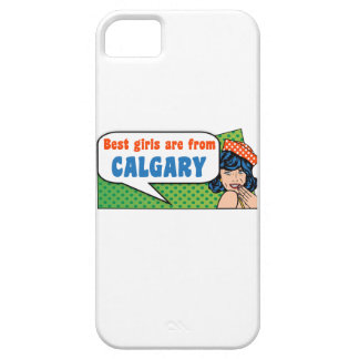Best girls are from Calgary iPhone 5 Cases