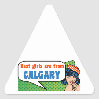 Best girls are from Calgary Triangle Sticker